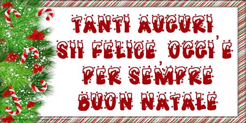Cartoline di Natale - Tanti Auguri, sii felice, oggi e per sempre! Buon Natale