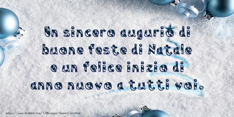 Cartoline di Natale - Un sincero augurio di buone feste di Natale e un felice inizio di anno nuovo a tutti voi.