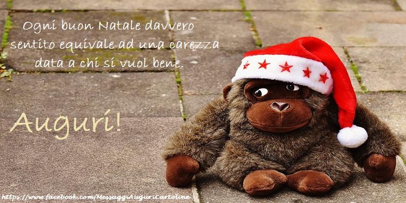 Cartoline di Natale - Ogni buon Natale davvero sentito equivale ad una carezza data a chi si vuol bene. Auguri!