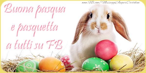 Cartoline di Pasqua - Buona pasqua e pasquetta a tutti su FB