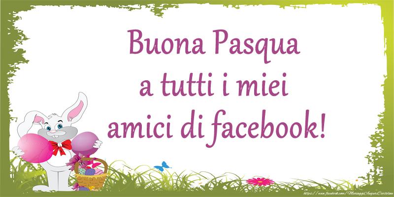 Pasqua Buona Pasqua a tutti i miei amici di facebook!