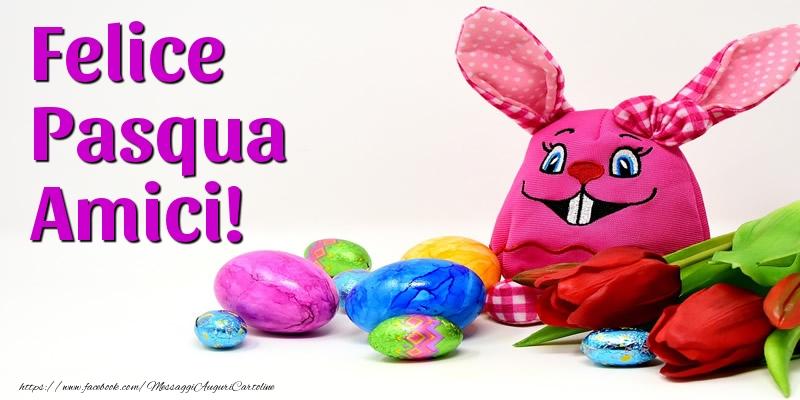 Cartoline di Pasqua - Felice Pasqua Amici!