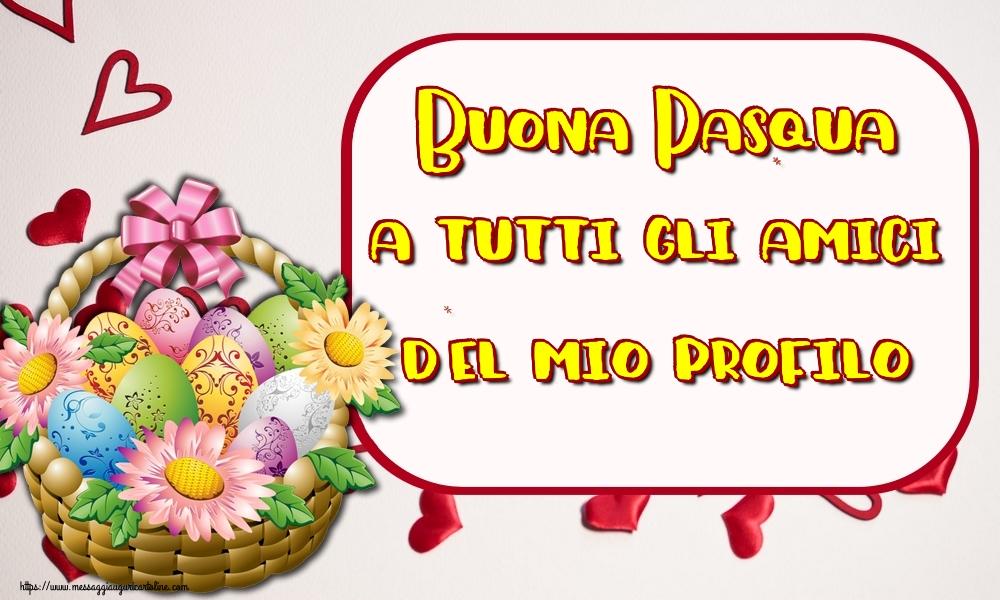 Cartoline di Pasqua - Buona Pasqua a tutti gli amici del mio profilo