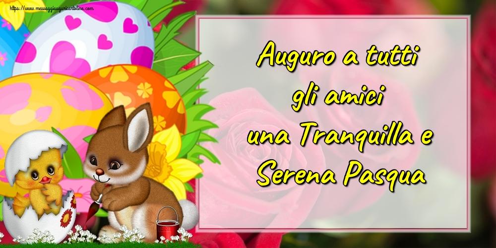 Il più popolari cartoline di Pasqua - Auguro a tutti gli amici una Tranquilla e Serena Pasqua