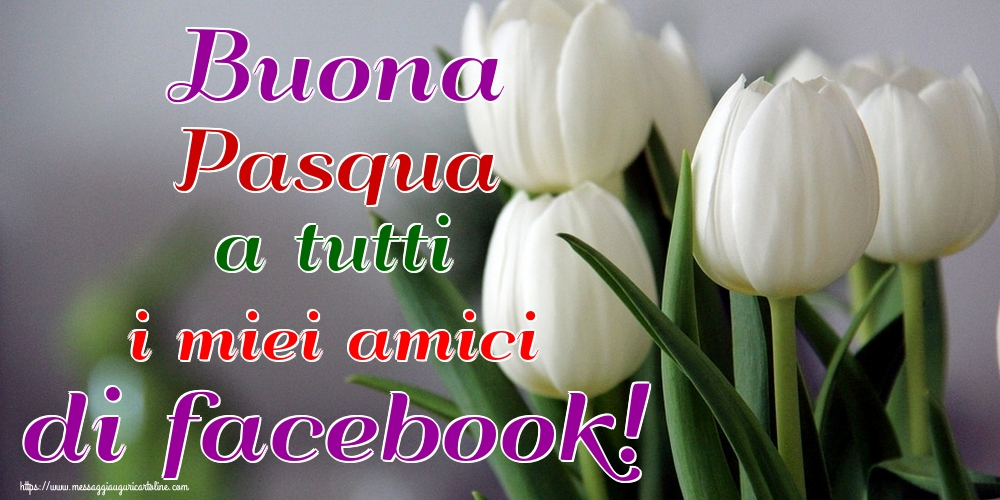 Cartoline di Pasqua - Buona Pasqua a tutti i miei amici di facebook!