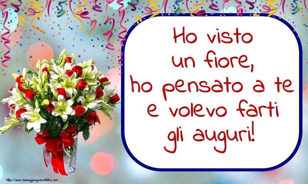 Cartoline di primavera con fiori - Ho visto un fiore, ho pensato a te e volevo farti gli auguri!