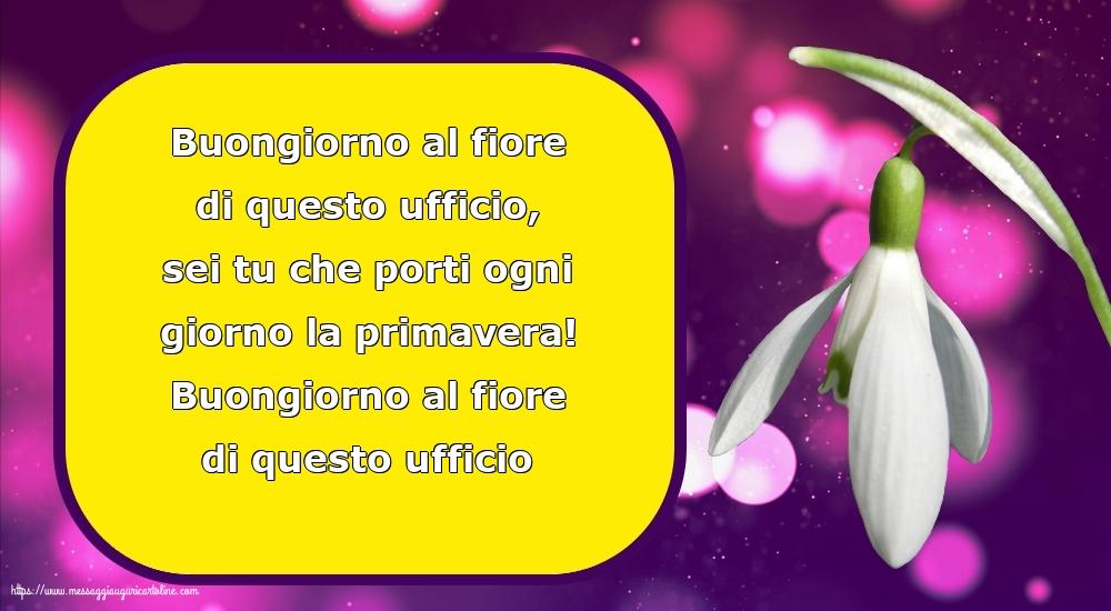 Cartoline di primavera con messaggi - Buongiorno al fiore di questo ufficio