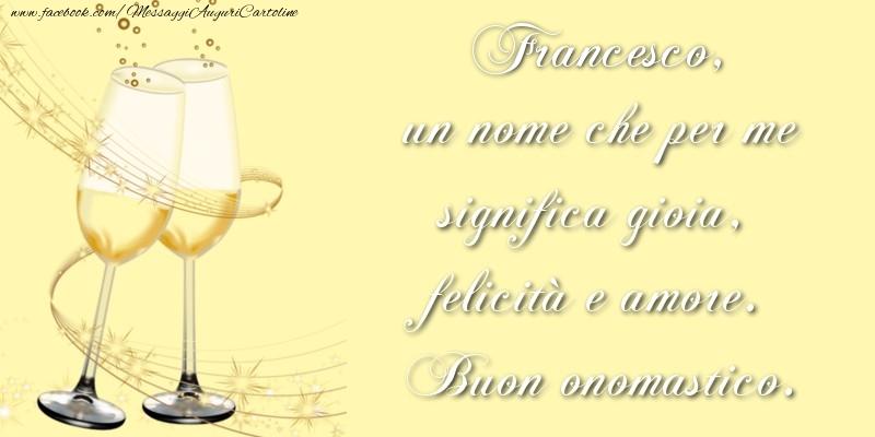 Cartoline di San Francesco - Francesco, un nome che per me significa gioia, felicità e amore. Buon onomastico.