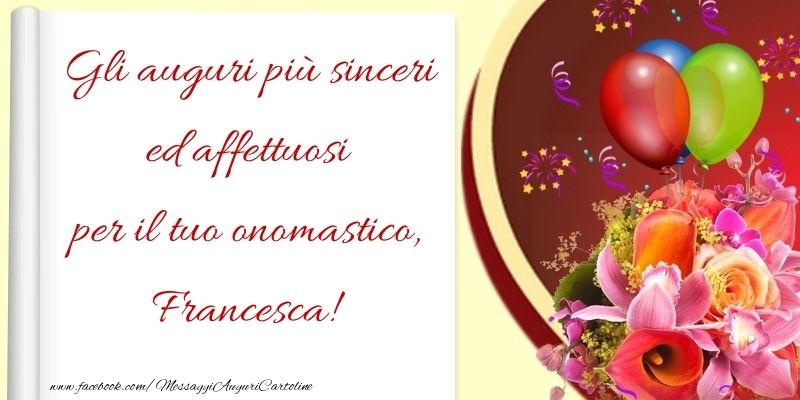 Il più popolari cartoline di San Francesco - Gli auguri più sinceri ed affettuosi per il tuo onomastico, Francesca