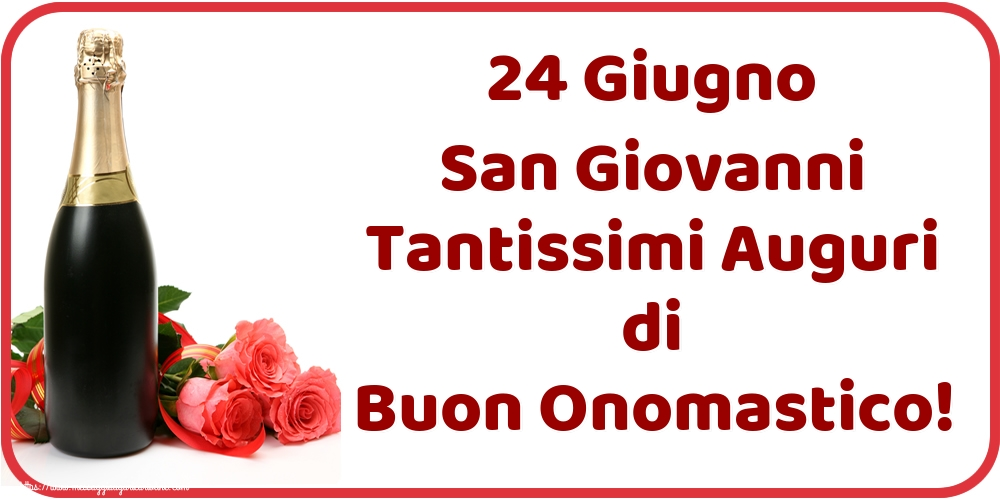 Cartoline per la San Giovanni Battista - 24 Giugno San Giovanni Tantissimi Auguri di Buon Onomastico!