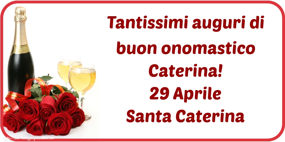 Cartoline di Santa Caterina - Tantissimi auguri di buon onomastico Caterina! 29 Aprile Santa Caterina