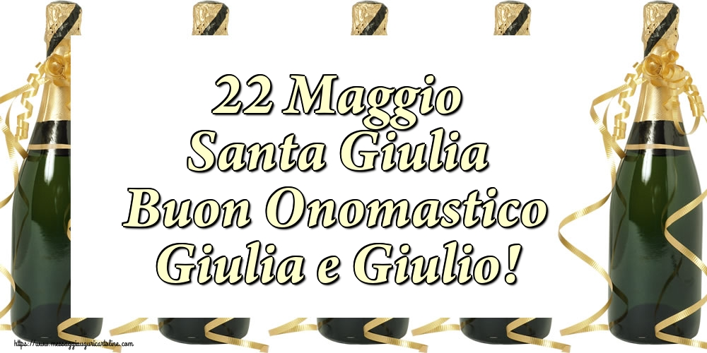 Cartoline di Santa Giulia - 22 Maggio Santa Giulia Buon Onomastico Giulia e Giulio!