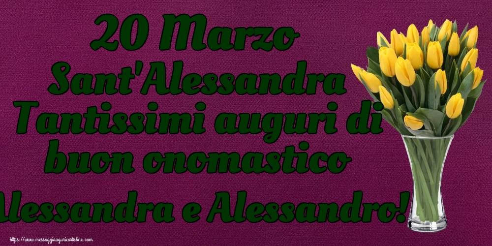Cartoline di Sant'Alessandra - 20 Marzo Sant'Alessandra Tantissimi auguri di buon onomastico Alessandra e Alessandro!