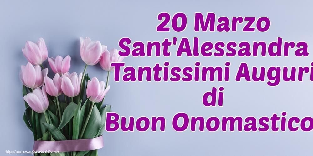 Cartoline di Sant'Alessandra - 20 Marzo Sant'Alessandra Tantissimi Auguri di Buon Onomastico!
