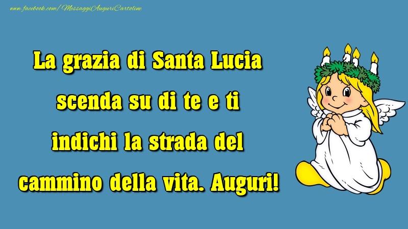 Cartoline di Santa Lucia - La grazia di Santa Lucia scenda su di te e ti indichi la strada del cammino della vita. Auguri!