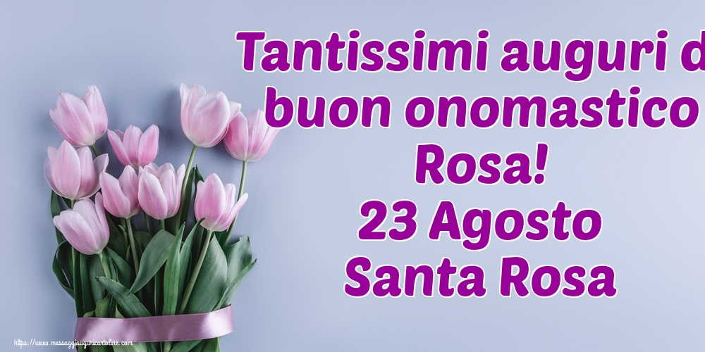 Cartoline di Santa Rosa - Tantissimi auguri di buon onomastico Rosa! 23 Agosto Santa Rosa