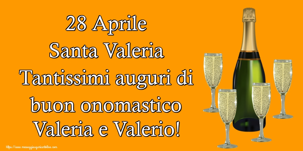 Cartoline di Santa Valeria - 28 Aprile Santa Valeria Tantissimi auguri di buon onomastico Valeria e Valerio!