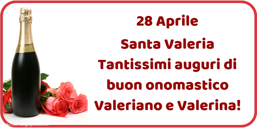 Cartoline di Santa Valeria - 28 Aprile Santa Valeria Tantissimi auguri di buon onomastico Valeriano e Valerina!