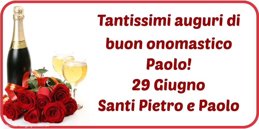 Santi Pietro e Paolo Tantissimi auguri di buon onomastico Paolo! 29 Giugno Santi Pietro e Paolo