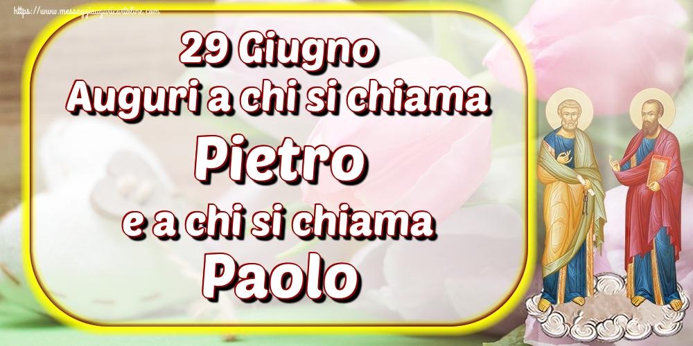 Santi Pietro e Paolo 29 Giugno Auguri a chi si chiama Pietro e a chi si chiama Paolo