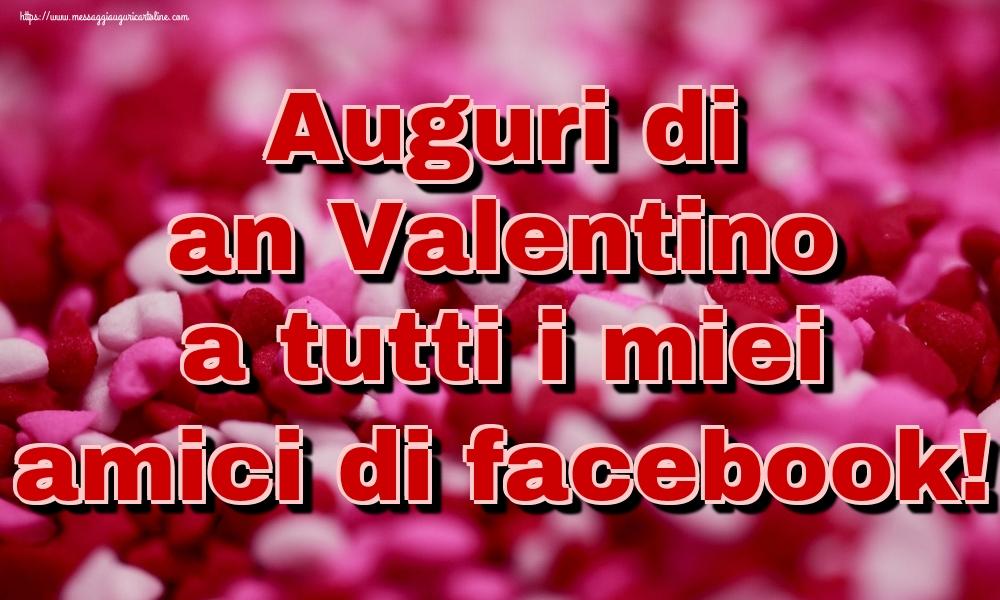 Cartoline di San Valentino - Auguri di an Valentino a tutti i miei amici di facebook!