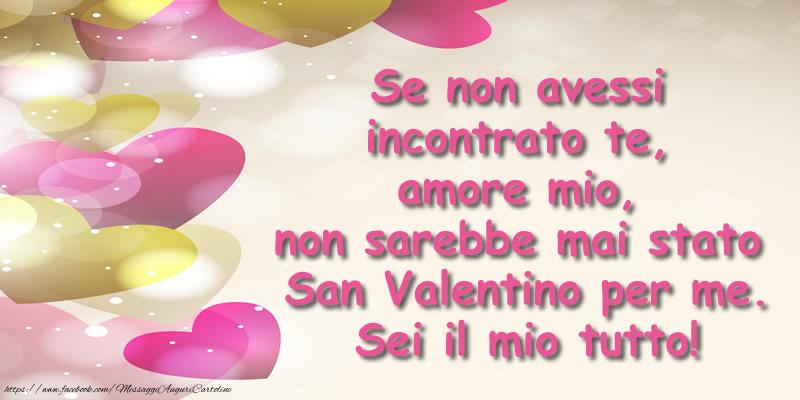 San Valentino Se non avessi incontrato te, amore mio, non sarebbe mai stato San Valentino per me. Sei il mio tutto!