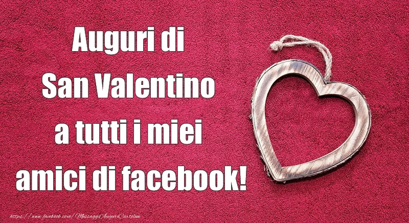 San Valentino Auguri di  San Valentino a tutti i miei  amici di facebook!