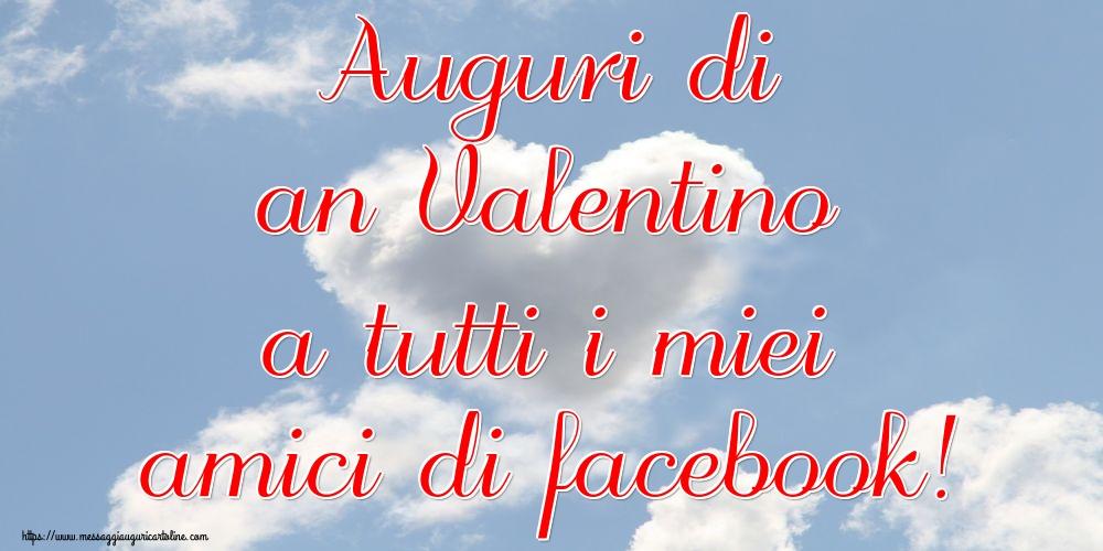 San Valentino Auguri di an Valentino a tutti i miei amici di facebook!