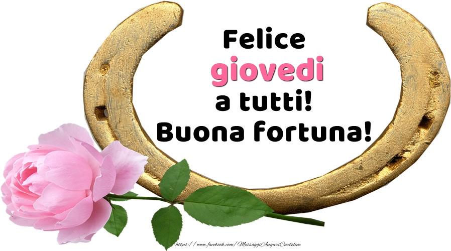 Felice giovedi a tutti! Buona fortuna!