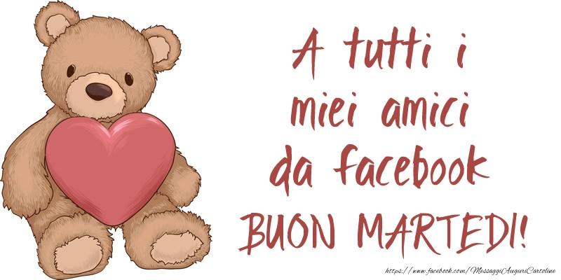 A tutti i miei amici da facebook BUON martedi!