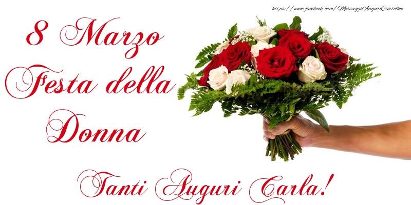 Cartoline di 8 Marzo - 8 Marzo Festa della Donna Tanti Auguri Carla!