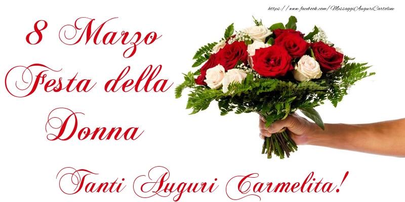 Cartoline di 8 Marzo - 8 Marzo Festa della Donna Tanti Auguri Carmelita!