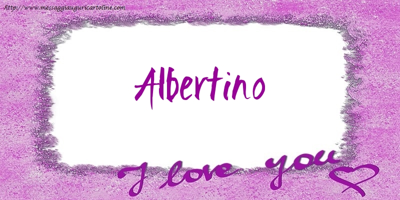 Cartoline d'amore - I love Albertino!