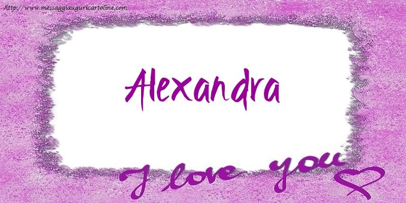 Cartoline d'amore - I love Alexandra!