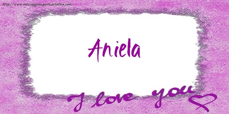 Cartoline d'amore - I love Aniela!