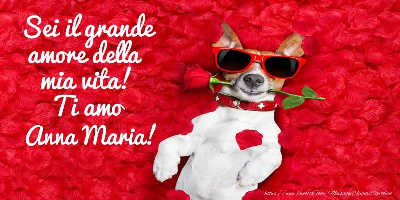 Cartoline d'amore - Sei il grande amore della mia vita! Ti amo Anna Maria!