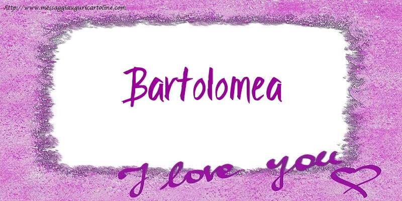 Cartoline d'amore - I love Bartolomea!