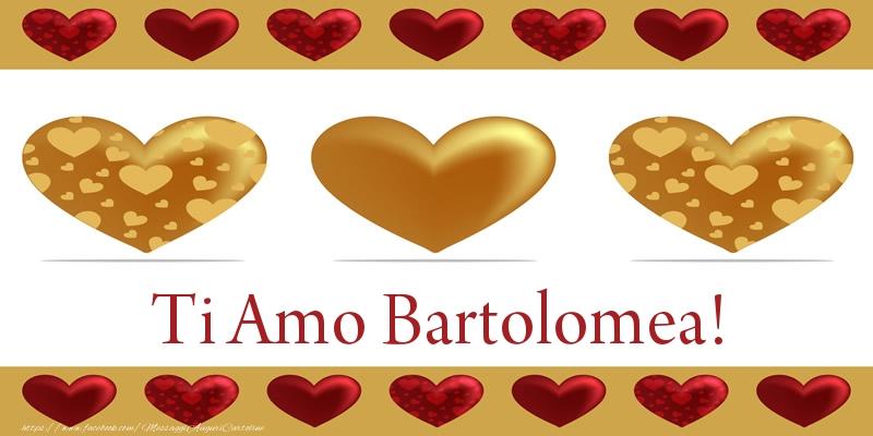 Cartoline d'amore - Ti Amo Bartolomea!