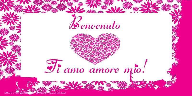 Cartoline d'amore - Benvenuto Ti amo amore mio!