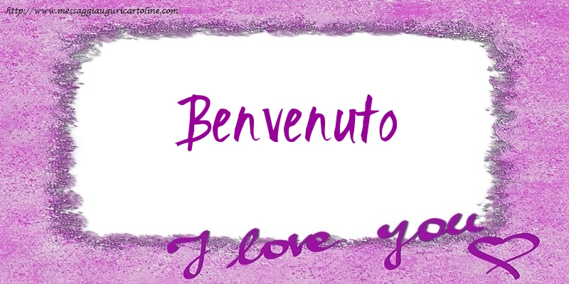 Cartoline d'amore - I love Benvenuto!