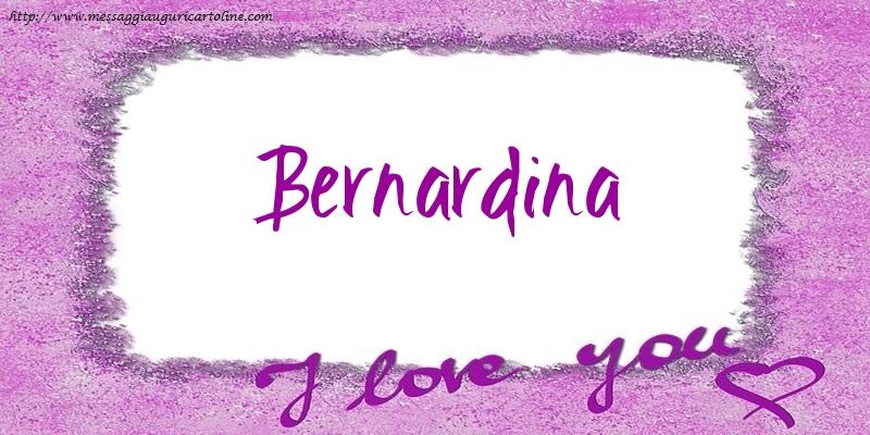 Cartoline d'amore - I love Bernardina!