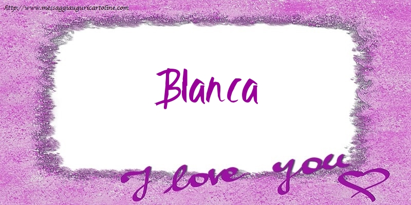 Cartoline d'amore - I love Blanca!