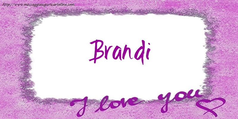 Cartoline d'amore - I love Brandi!