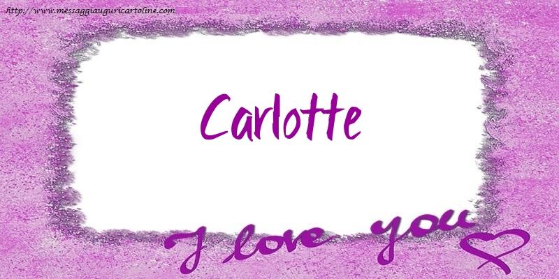 Cartoline d'amore - I love Carlotte!