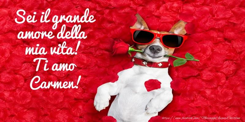 Cartoline d'amore - Sei il grande amore della mia vita! Ti amo Carmen!