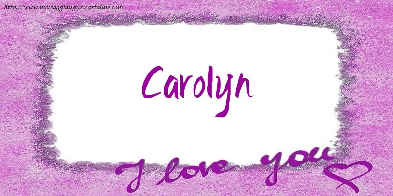 Cartoline d'amore - I love Carolyn!