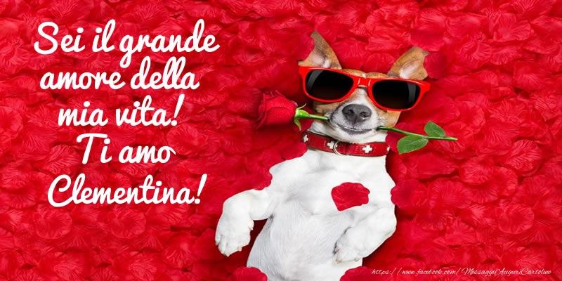 Cartoline d'amore - Sei il grande amore della mia vita! Ti amo Clementina!
