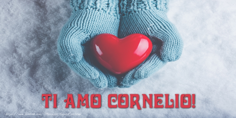 Cartoline d'amore - TI AMO Cornelio!