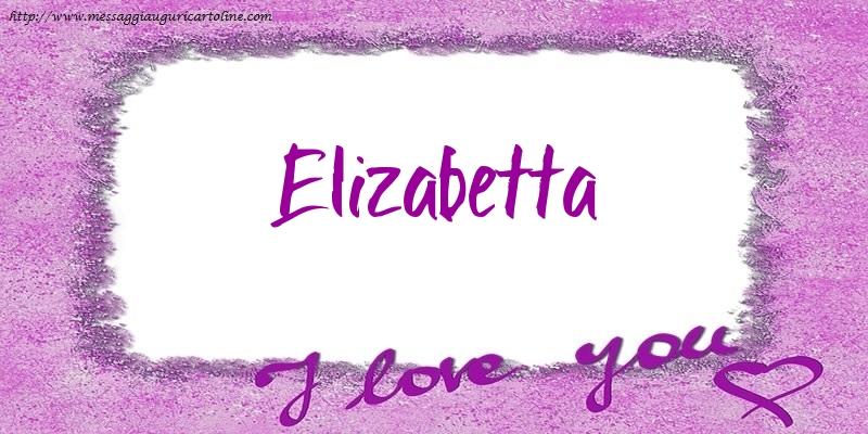 Cartoline d'amore - I love Elizabetta!