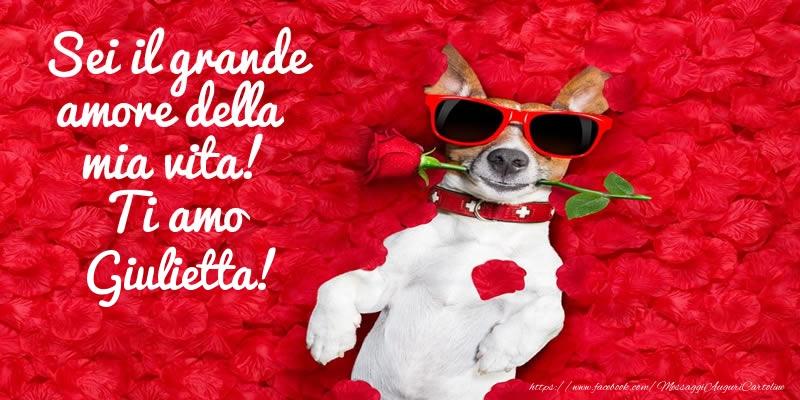 Cartoline d'amore - Sei il grande amore della mia vita! Ti amo Giulietta!